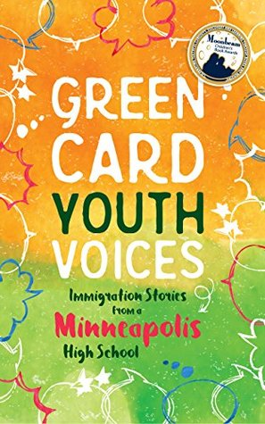Green Card Youth Voices: Immigration Stories from a Minneapolis High School (Green Card Voices' Books Book 1) by Kao Kalia Yang, Wellstone International High School Students, Tea Rozman Clark, Green Card Voices, José Guzmán, Rachel Mueller