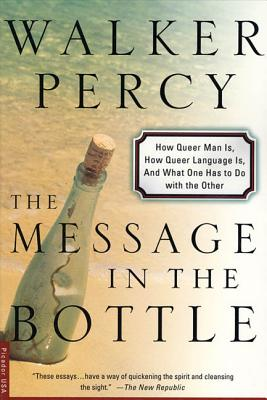 The Message in the Bottle: How Queer Man Is, How Queer Language Is, and What One Has to Do with the Other by Walker Percy