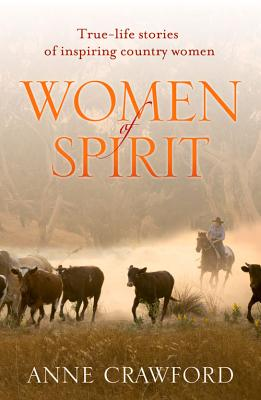 Women of Spirit: True-Life Stories of Inspiring Country Women by Anne Crawford