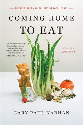 Coming Home to Eat: The Pleasures and Politics of Local Food by Gary Paul Nabhan