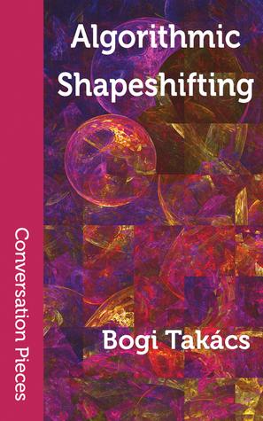 Algorithmic Shapeshifting: Poems by Bogi Takács, Lisa M. Bradley