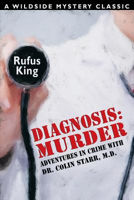 Diagnosis: Murder -- Adventures in Crime with Dr. Colin Starr, M.D. by Rufus King