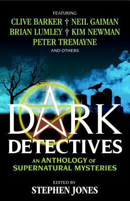 Dark Detectives: An Anthology of Supernatural Mysteries by Stephen Jones