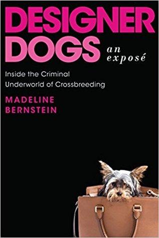 Designer Dogs: An Expose by Madeline, Bernstein