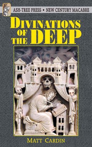 Divinations Of The Deep by Matt Cardin