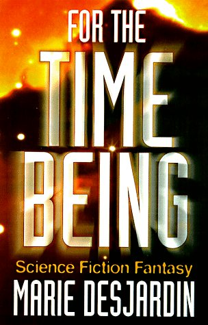 For the Time Being: A Science Fiction Fantasy by Marie DesJardin