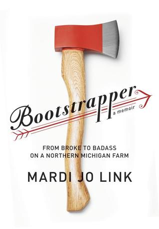 Bootstrapper: From Broke to Badass on a Northern Michigan Farm by Mardi Jo Link