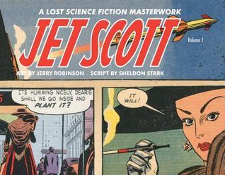 Jet Scott, Volume 1: A Lost Science Fiction Masterwork by Jerry Robinson, Sheldon Stark