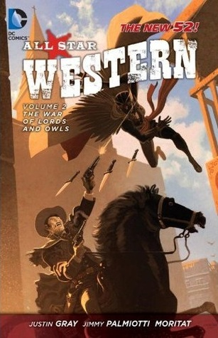 All-Star Western, Volume 2: The War of Lords and Owls by Jimmy Palmiotti, Scott Kolins, José Luis García-López, Patrick Scherberger, Justin Gray, Moritat
