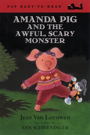 Amanda Pig and the Awful, Scary Monster by Jean Van Leeuwen, Ann Schweninger