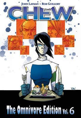 Chew: The Omnivore Edition, Vol. 6 by Rob Guillory, John Layman