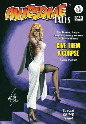Awesome Tales #6: Domino Lady: Give Them a Corpse by Rich Harvey, Jean Marie Ward