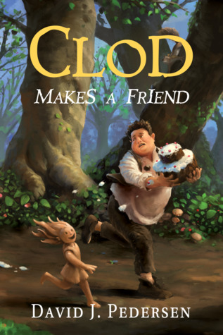 Clod Makes A Friend by Bryan Thomas Schmidt, Danielle Fine, David J. Pedersen