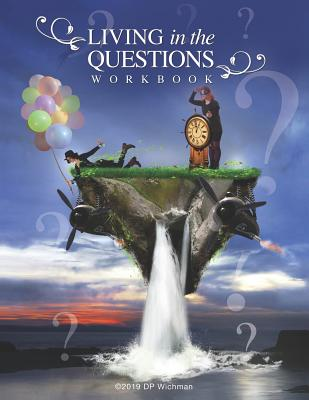 Living in the Questions: The Workbook by David P. Wichman