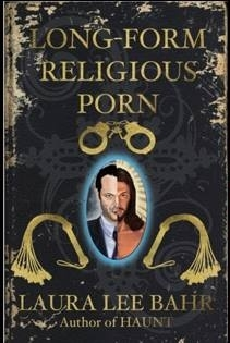 Long-Form Religious Porn by Laura Lee Bahr