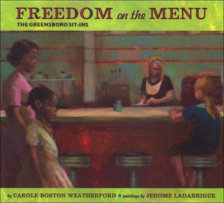 Freedom on the Menu: The Greensboro Sit-Ins by Carole Boston Weatherford, Jerome Lagarrigue