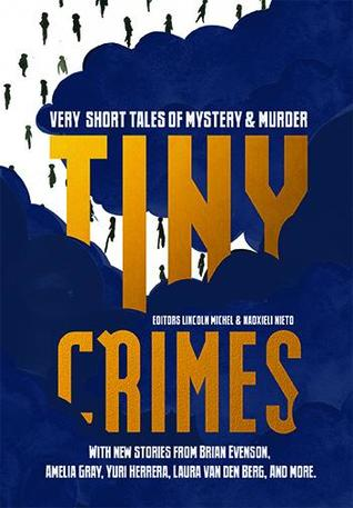 Tiny Crimes: Very Short Tales of Mystery and Murder by Nadxieli Nieto, Lincoln Michel