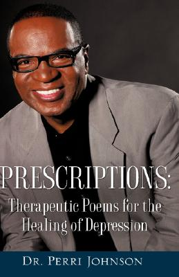 Prescriptions: Therapeutic Poems for the Healing of Depression by Perri Johnson