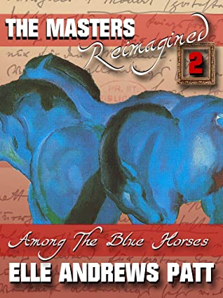Among The Blue Horses: The Masters Reimagined 2 by Kelley Walters, Elle Andrews Patt, Bria Burton