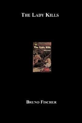 The Lady Kills by Bruno Fischer