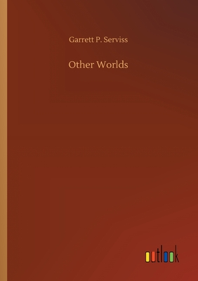 Other Worlds by Garrett P. Serviss