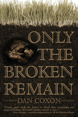 Only the Broken Remain by Dan Coxon