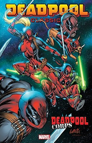 Deadpool Classic, Vol. 12: Deadpool Corps by Philip Bond, Victor Gischler, Paco Medina, Rob Liefeld, Brian Ching, Kyle Baker, Whilce Portacio