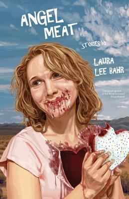 Angel Meat by Laura Lee Bahr