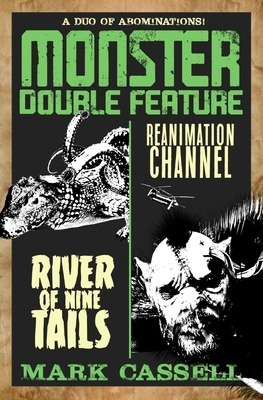 Monster Double Feature (a duo of abominations): River of Nine Tails / Reanimation Channel by Mark Cassell