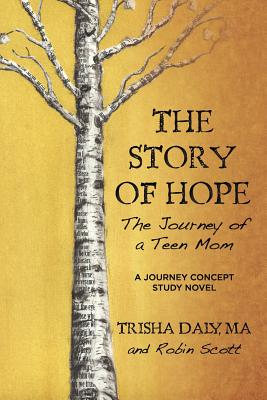 The Story of Hope: The Journey of a Teen Mom: A Journey Concept Study Novel by Robin Scott, Ma Trisha Daly