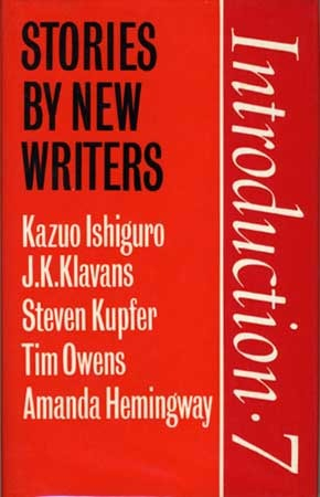 Introduction Seven: Stories by New Writers by Amanda Hemingway, Steven Kupfer, Tim Owens, J.K. Klavans, Kazuo Ishiguro