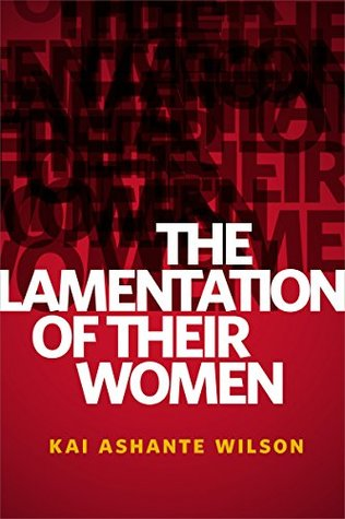 The Lamentation of Their Women by Kai Ashante Wilson