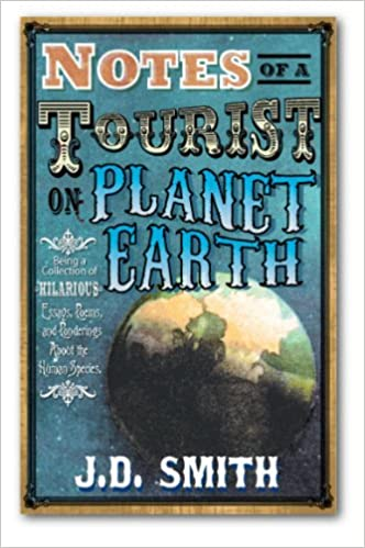 Notes of a Tourist on Planet Earth by J.D. Smith
