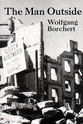 The Man Outside by Stephen Spender, Wolfgang Borchert, David Porter, Kay Boyle