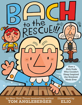 Bach to the Rescue!!! by Tom Angleberger, Chris Eliopoulos