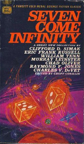 Seven Come Infinity by William Tenn, Murray Leinster, Groff Conklin, Raymond F. Jones, Chad Oliver, Clifford D. Simak, Eric Frank Russell, Charles V. de Vet