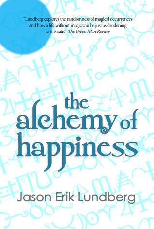 The Alchemy of Happiness by Jason Erik Lundberg, Wei Fen Lee