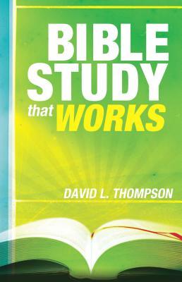 Bible Study That Works by David L. Thompson