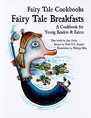 Fairy Tale Breakfasts: A Cookbook for Young Readers and Eaters by Jane Yolen, Heidi E.Y. Stemple, Philippe Béha