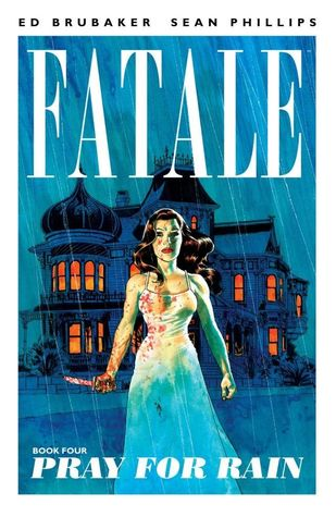 Fatale, Vol. 4: Pray for Rain by Ed Brubaker, Elizabeth Breitweiser, Sean Phillips