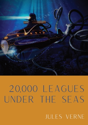 20,000 Leagues Under the Seas: A classic science fiction adventure novel by French writer Jules Verne. by Jules Verne