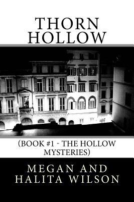 Thorn Hollow: (Book #1 - The Hollow Mysteries) by Halita Wilson, Megan Wilson