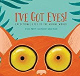 I've Got Eyes! : Exceptional Eyes of the Animal World by Hannah Tolson, Julie Murphy