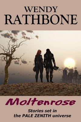 Moltenrose: Stories Set in the Pale Zenith Universe by Wendy Rathbone