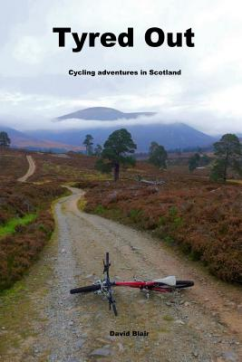 Tyred out: Cycling adventures in Scotland by David Blair
