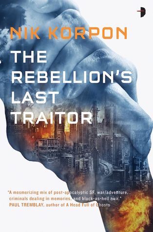 The Rebellion's Last Traitor (Memory Thief #1) by Nik Korpon