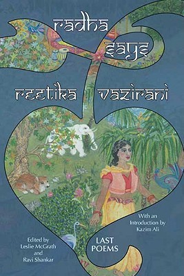 Radha Says: Last Poems by Reetika Vazirani, Leslie McGrath, Ravi Shankar