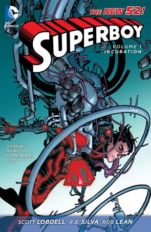 Superboy, Volume 1: Incubation by Rob Lean, Tom DeFalco, Scott Lobdell, R.B. Silva, Iban Coello