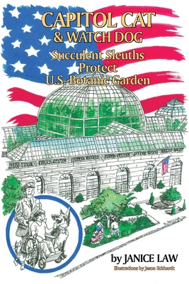 Capitol Cat & Watch Dog Succulent Sleuths Protect U.S. Botanic Garden by Janice Law