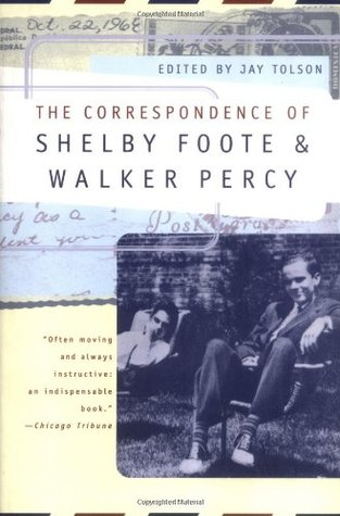 The Correspondence of Shelby Foote and Walker Percy by Shelby Foote, Jay Tolson, Walker Percy